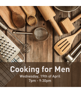 19/04/2017: Cooking for Men (7pm - 9:30pm)