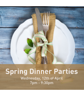 12/04/2017: Spring Dinner Parties (7pm - 9:30pm)